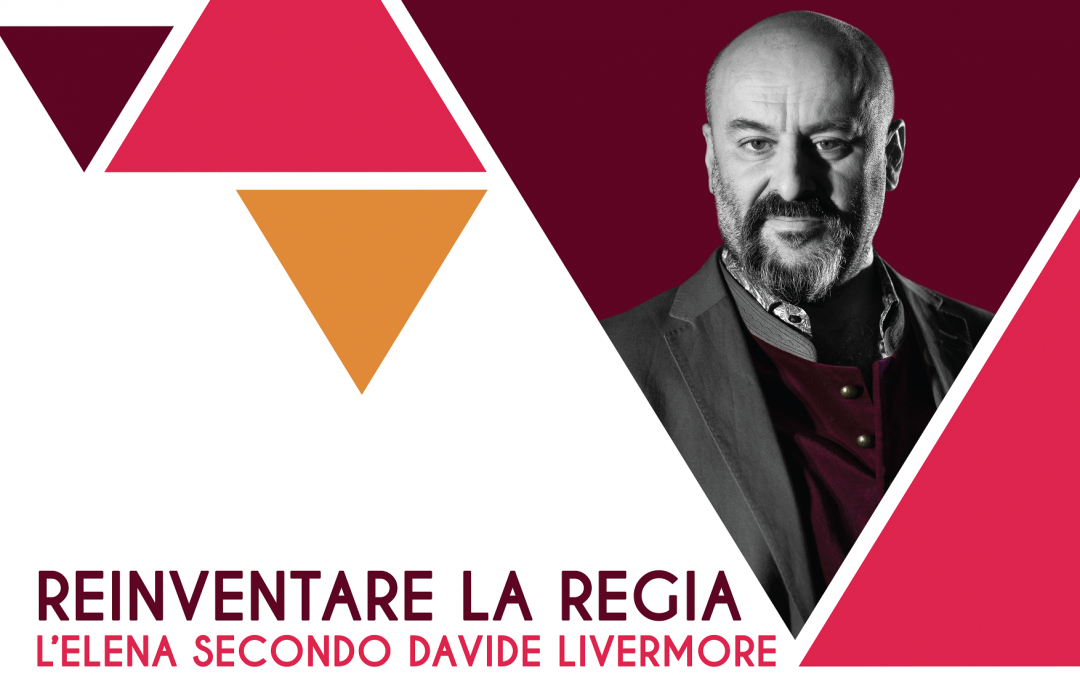 """""""Reinventare la regia: l'Elena secondo Davide Livermore"""""""